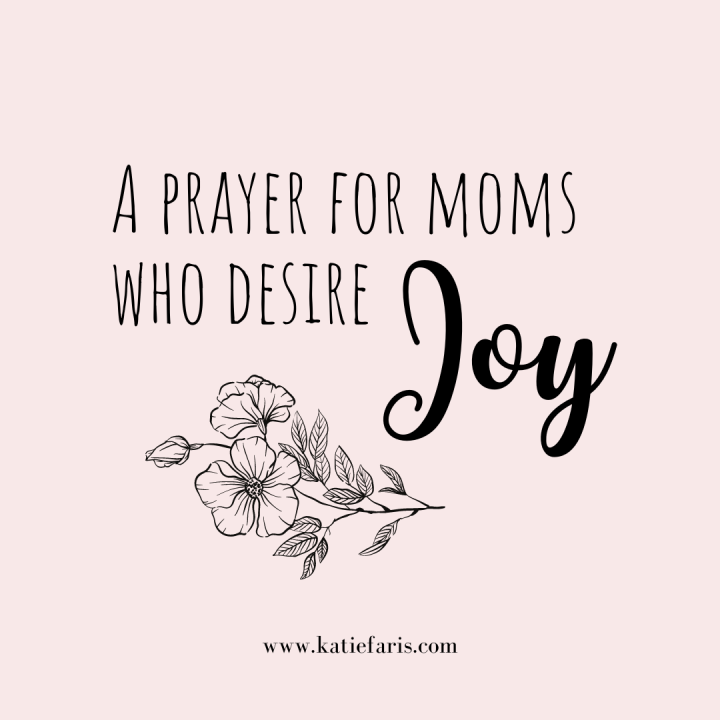 A Prayer for Moms Who Desire Joy