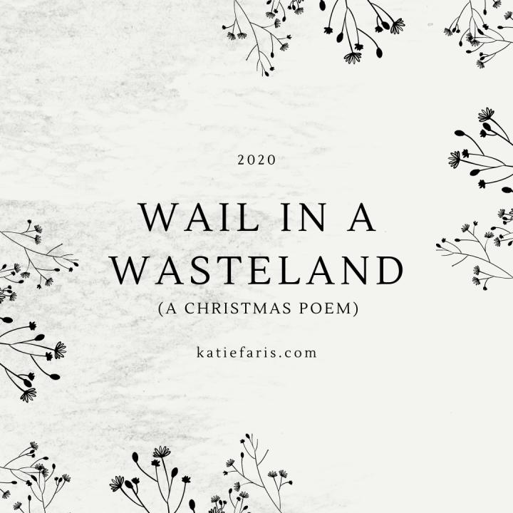 Wail in a Wasteland (A ChristmasPoem)